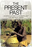 The Present Past: An Introduction to Anthropology for Archaeologists