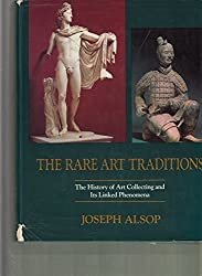 The Rare Art Traditions: The History of Art Collecting and Its Linked Phenomena Wherever These Have Appeared