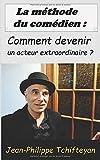 La méthode du comédien: Comment devenir un acteur extraordinaire ?