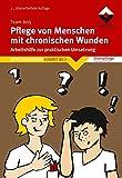 Pflege von Menschen mit chronische Wunden: Arbeitshilfe zur praktischen Umsetzung. Expertenstandard Konkret Bd. 5