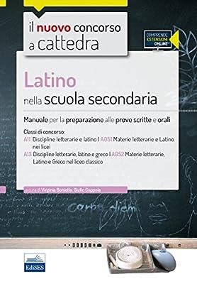 Il nuovo concorso a cattedra. Classi A11 (A051) e A13 (A052) latino nella scuola secondaria. Manuale per le prove scritte e orali. Con espansione online