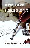 CORRESPONDANCE : LES LETTRES ET LES ARTS (French Edition)
