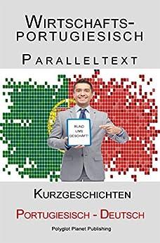 Wirtschaftsportugiesisch - Paralleltext (Deutsch - Portugiesisch) Kurzgeschichten