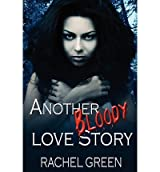 [( Another Bloody Love Story [ ANOTHER BLOODY LOVE STORY ] By Green, Rachel ( Author )Aug-07-2011 Paperback By Green, Rachel ( Author ) Paperback Aug - 2011)] Paperback