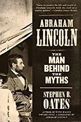 Abraham Lincoln: The Man behind the Myths