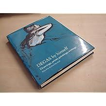 Degas By Himself: Drawings, Prints, Paintings, Writings (By Himself Series)