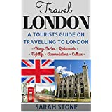 Travel: London: A Tourist's Guide on Travelling to London; Find the Best Places to See, Things to Do, Nightlife, Restaurants and Accomodations! (Travel ... a Budget, London Travel) (English Edition)