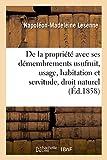 Telecharger Livres De la propriete avec ses demembrements usufruit usage habitation et servitude suivant le droit naturel le droit romain et le droit francais (PDF,EPUB,MOBI) gratuits en Francaise