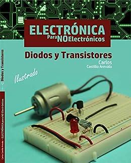 Electrónica para NO Electrónicos: Diodos y Transistores eBook ...