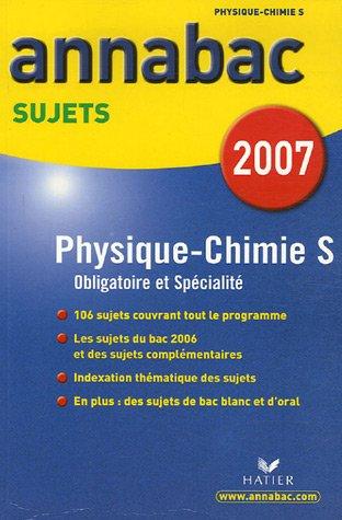 Physique-Chimie S Enseignement obligatoire et de spécialité : Sujets 2007 par Patrice Paysant