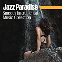 Jazz Paradise: Smooth Instrumental Music Collection