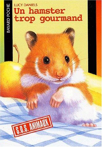Un hamster trop gourmand par Lucy Daniels