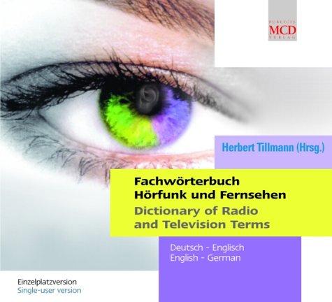 Fachwörterbuch Hörfunk und Fernsehen; Dictionary of Radio and Television Terms, 1 CD-ROM Deutsch-Englisch, English-German. Einzelplatzversion, Single-user version