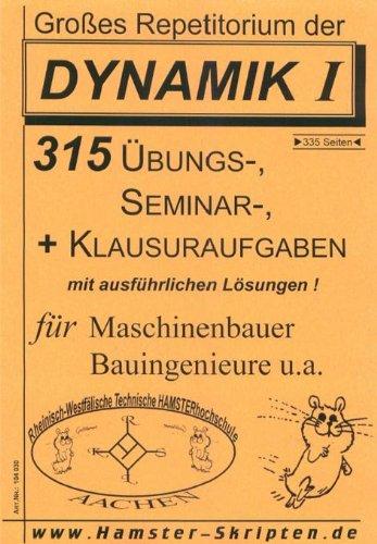 Großes Repetitorium der DYNAMIK | 315 Übungs- Seminar & Klausuraufgaben mit ausführlichen Lösungen! || >>> für Maschinenbauer, Bauingenieure u.a. <<< (335 Seiten)