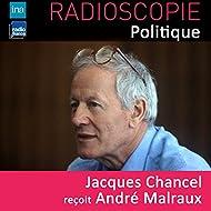 Radioscopie (Politique): Jacques Chancel reçoit André Malraux
