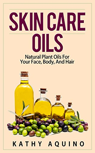Skin Care Oils: Natural Plant Oils For Your Face, Body, And Hair (Homemade Body Care Book 3) (English Edition) (The Shop Oil Face Body)
