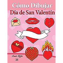 Cómo Dibujar - Día de San Valentín: Libros de Dibujo: Volume 38 (Cómo Dibujar Comics)