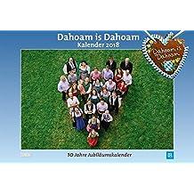 Dahoam is Dahoam 2018 - Broschürenkalender - Wandkalender - mit Jahresplaner - Format 42 x 29 cm