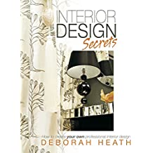 Interior Design Secrets: How to Create Your Own Professional Interior Design (English Edition)