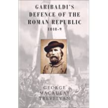 Garibaldi's Defence of the Roman Republic1848-9