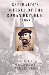 Garibaldi's Defence of the Roman Republic1848-9
