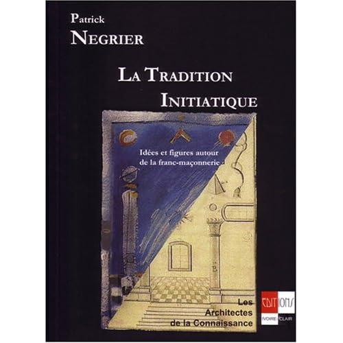 La tradition initiatique. idees et figures autour de la franc-maçonnerie
