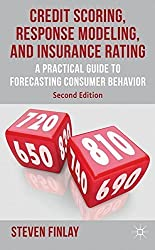 Credit Scoring, Response Modeling, and Insurance Rating: A Practical Guide to Forecasting Consumer Behavior by S. Finlay (2012-06-26)
