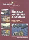Time-Saver Standards for Building Materials & Systems: Design Criteria and Selection Data by Donald Watson (2000-05-25)