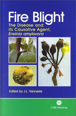 Fire Blight: The Disease and Its Causative Agent, Erwinia Amylovora: The Disease and It's Causative Agent, Erwinia Amyloura (Cabi)