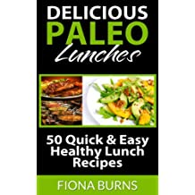 Delicious Paleo Lunches: 50 Quick & Easy Healthy Lunch Recipes (Delicious Paleo Recipes Book 2) (English Edition)