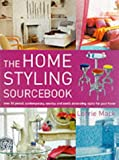 The Home Styling Sourcebook: Over 30 Period, Contemporary, Country and Exotic Decorating Styles for Your Home