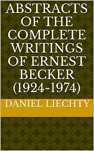 Abstracts of the Complete Writings of Ernest Becker (1924-1974) (English Edition)