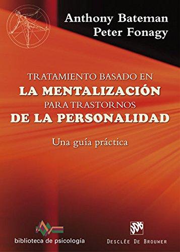 TRATAMIENTO BASADO EN LA MENTALIZACI (Biblioteca de Psicología) por ANTHONY / F BATEMAN