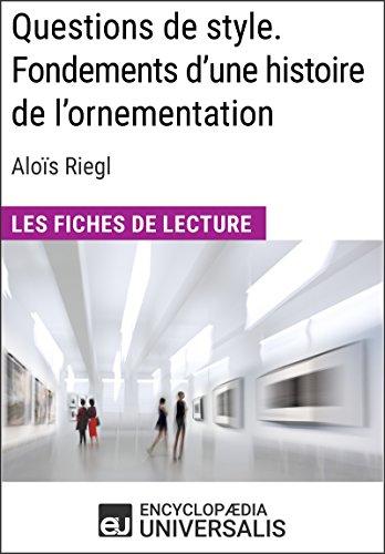 Télécharger en ligne Questions de style. Fondements d'une histoire de l'ornementation d'Aloïs Riegl: Les Fiches de lecture d'Universalis pdf