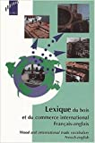 Lexique du bois et du commerce international français-anglais : Wood and international trade vocabulary french-english de Patrice Chanrion,Stéphanie Mathieu ( 3 octobre 2001 )