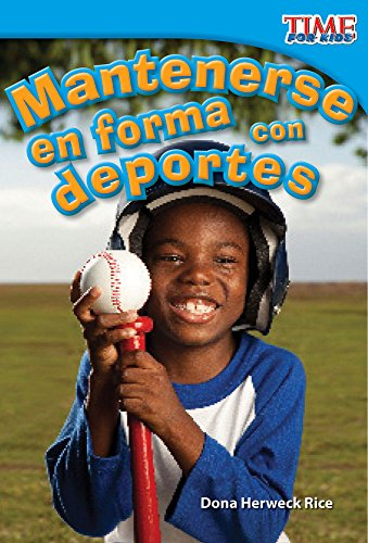 Mantenerse En Forma Con Deportes (Keeping Fit with Sports) (Spanish Version) (Upper Emergent) (Time for Kids Nonfiction Readers) por Dona Rice