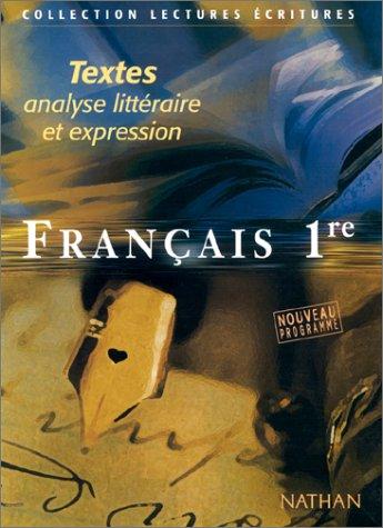 Français, 1re : Textes, analyse littéraire et expression