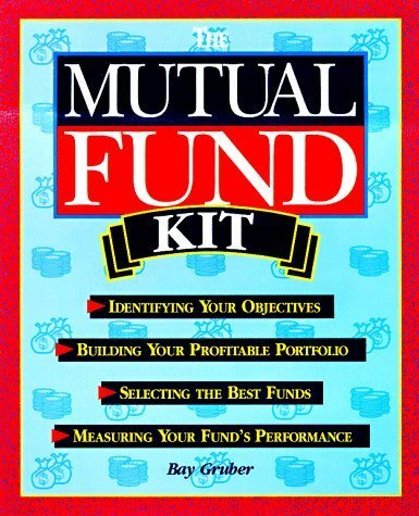 the-mutual-fund-kit-identifying-your-objectives-building-your-profitable-portfolio-selecting-the-bes