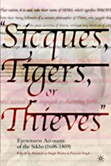Sicques, Tigers, or Thieves: Eyewitness Accounts of the Sikhs (1606-1809): Eyewitness Accounts of the Sikhs (1606-1810) Paperback