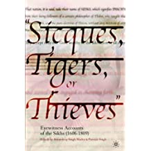 Sicques, Tigers, or Thieves: Eyewitness Accounts of the Sikhs (1606-1809): Eyewitness Accounts of the Sikhs (1606-1810)