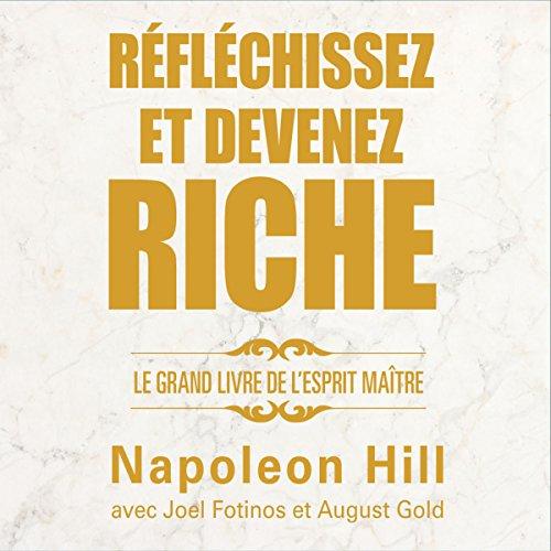 Réfléchissez et devenez riche: Le grand livre de l'esprit maître par Napoleon Hill