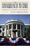 The Consequences To Come: American Power After Bush (New York Review Books)