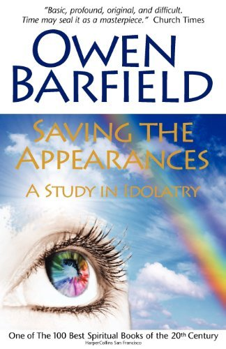 Saving the Appearances: A Study in Idolatry by Owen Barfield (2011-01-17)