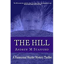 The Hill: A Paranormal Murder Mystery Thriller by Andrew M Stafford (2015-01-27)