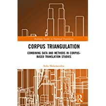 Corpus Triangulation: Combining Data and Methods in Corpus-Based Translation Studies (Routledge Studies in Empirical Translation)