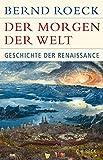 Der Morgen der Welt: Geschichte der Renaissance (Historische Bibliothek der Gerda Henkel Stiftung) - Bernd Roeck