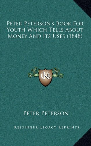 Peter Peterson's Book for Youth Which Tells about Money and Its Uses (1848)