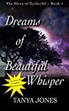 Dreams of Beautiful Whisper: (The Elves of Eytherfel Book 1)