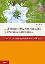 Gefühlssterne, Angstfresser, Verwandlungsbilder: Kunst- und Gestaltungstherapeutische Methoden und Modelle (Fachbücher therapie kreativ)