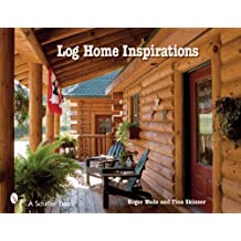 Log Home Inspirations (Schiffer Books) by Roger Wade Skinner (2007-07-01)